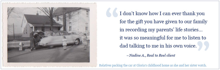 """Testimonial picture and quote, """"I don't know how I can ever thank you for the gift you have given to our family in recording my parents' life stories ... it was so meaningful for me to listen to dad talking to me in his own voice."""" Nadine A., Real to Reel client."""